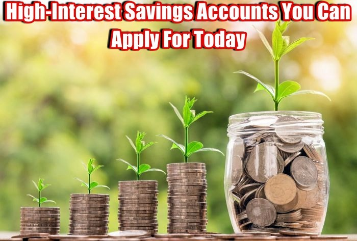 High-Interest Savings Accounts You Can Apply For Today | See Benefits and Requirement